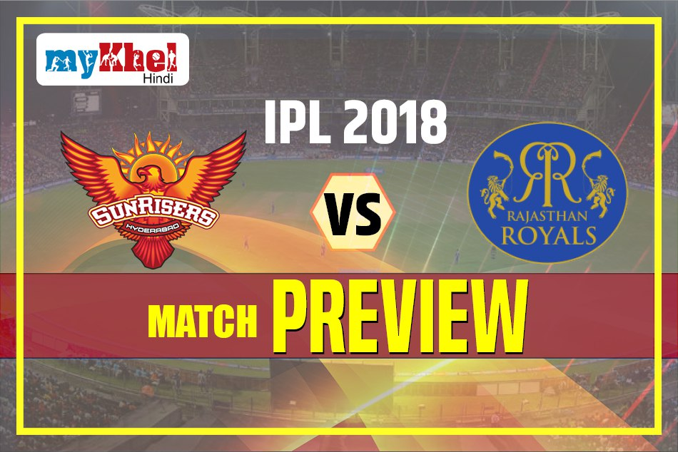 IPL 2018: IPL Match 4 Preview Sunrisers Hyderabad vs Rajasthan Royals