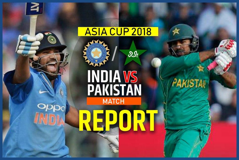 Asia Cup 2018 India Vs Pakistan Live Score Dubai Super Four
