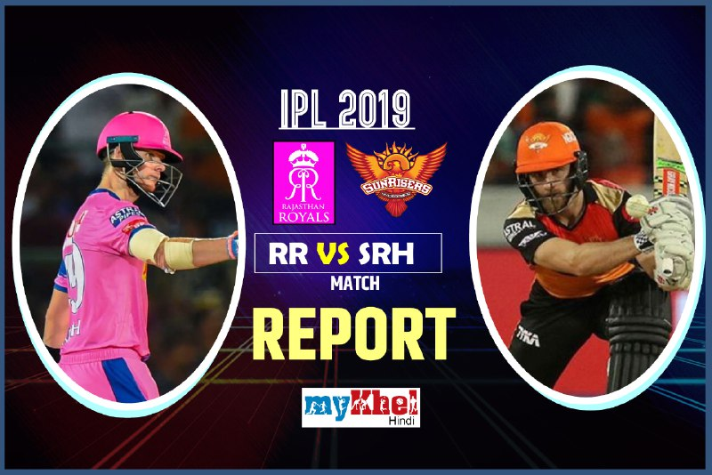 Ipl 2019 Rr Vs Srh Live Match Live Score Live Update Live Streaming Live Commentary