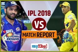 Ipl 2018 Mumbai Indians Vs Chennai Super Kings 1st Match Live Cricket Score Wankhede Stadium Mumbai
