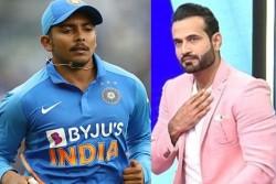 India Vs Sri Lanka Irfan Pathan Praises Prithvi Shaw He Can Replicate Domestic Circuit Performance